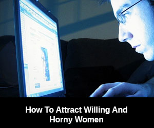 Attract Horny Women